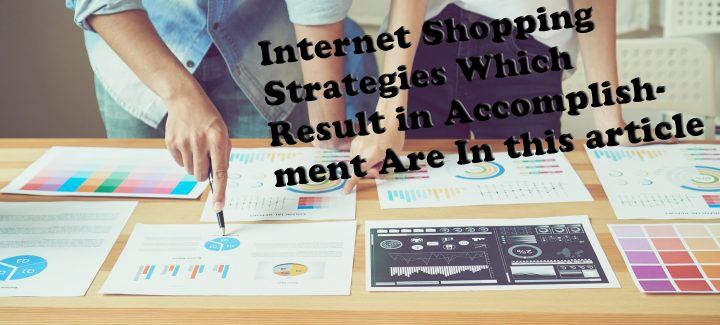 Internet Shopping Strategies Which Result in Accomplishment Are In this article