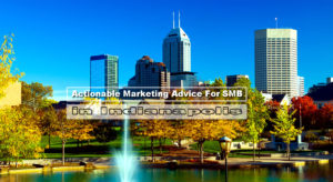 Actionable Marketing Advice For SMB In Indianapolis
